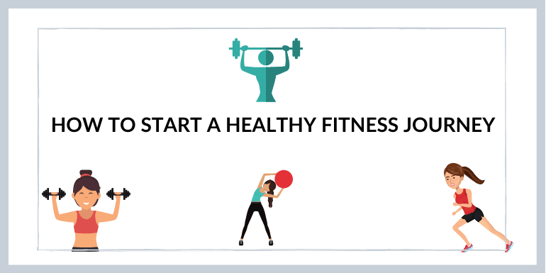 HOW TO START A HEALTHY FITNESS JOURNEY